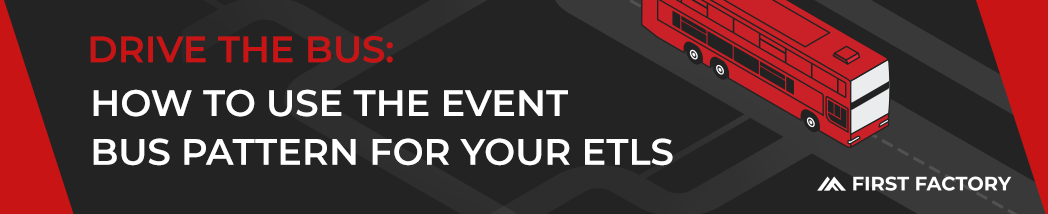 """Text that reads, """"Drive the bus: Use the event pattern for your ETLs"""""""